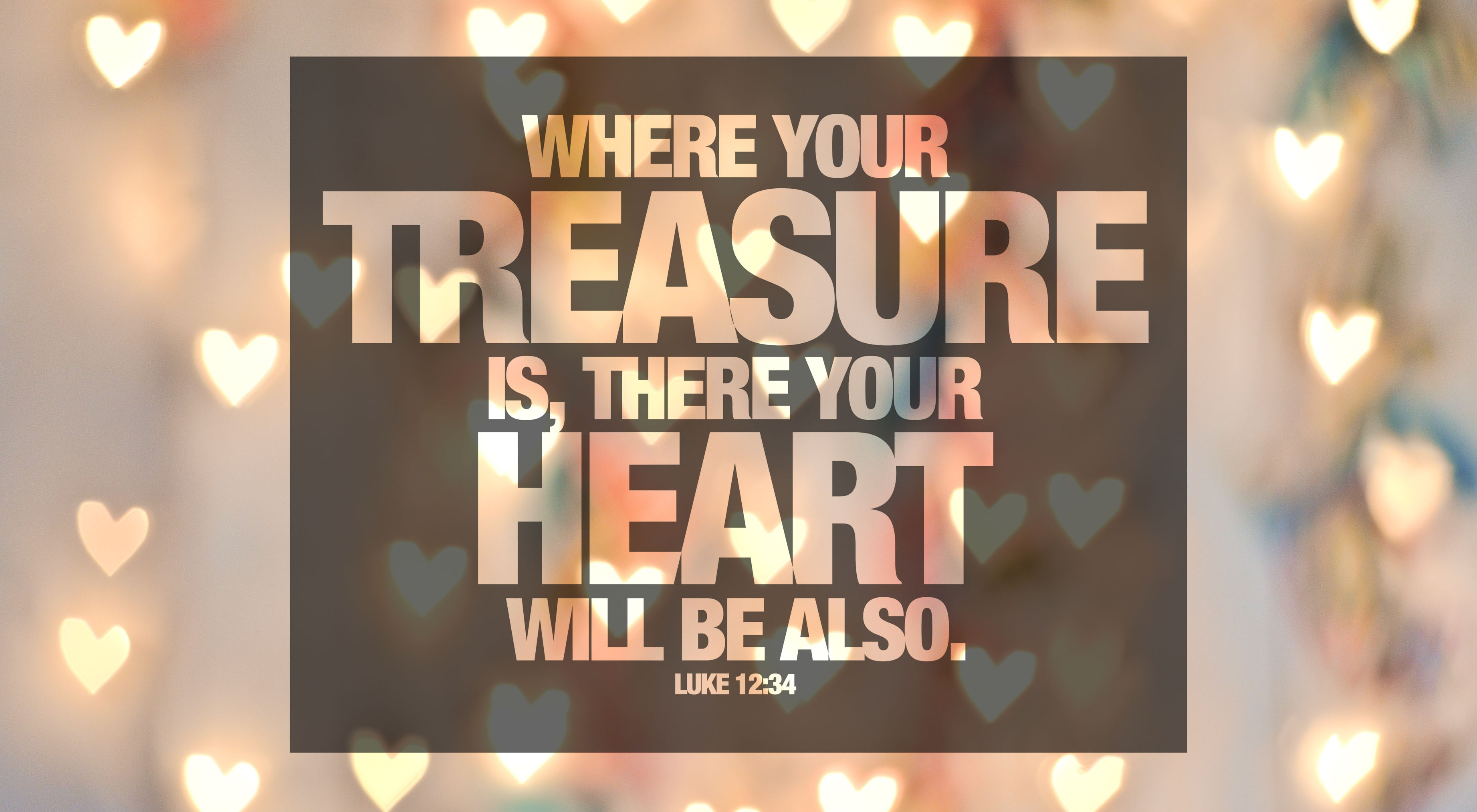 bible-verse-luke-1234-where-your-treasure-is-there-your-heart-will-be-also-2014-for-slideshow-e1455421849201